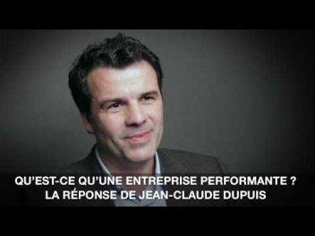 Qu Est Une Entreprise Performante La Reponse De Jean Claude Dupuis