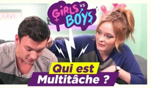 [GIRLS VS BOYS #4] - Qui est Multitâche ?