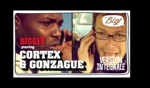 Gonzague et Cortex - Version longue Bigger