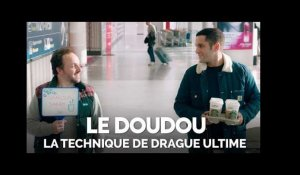 LE DOUDOU - La technique de drague ultime HD