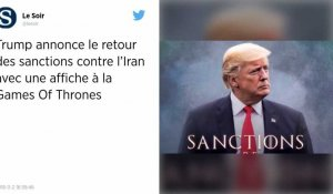 Sanctions contre l'Iran. L'avertissement de Trump façon « Game of Thrones »