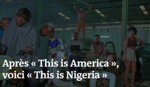 Après le clip « This is America », voici « This is Nigeria »