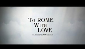 To Rome With Love de Woody Allen - Bande-Annonce