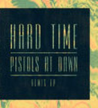 Hard Time / Pistols At Dawn (Remix EP)