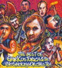 The Best Of Emir Kusturica & The No Smoking Orchestra