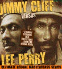 Jimmy Cliff Versus Lee Perry (The Ultimate Reggae Masterclass Series)