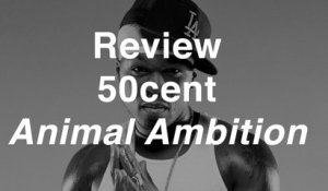 50 Cent - Animal Ambition | Review | Musique Info Service