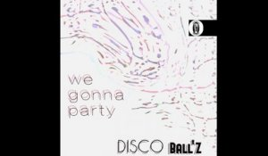 Disco Ball'z - WE GONNA PARTY