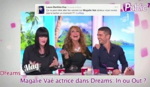 Public Zap : le jeu d'actrice de Magalie Vaé dans Dreams : In ou out ?