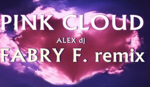 FABRY F. - PINK CLOUD  - ALEX Dj - Fabry F. Remix