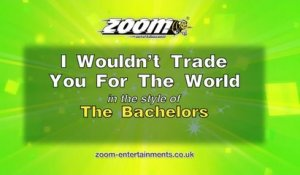 Zoom Karaoke - I Wouldn't Trade You For The World - The Bachelors