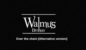 Walmus Brothers - Over The Chain [Alternative version]