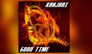 Kanjhai - Good Time (Radio Edit)