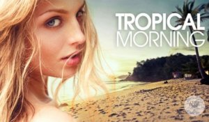 Tropical Morning - | Chill & Deep House Mix (Summer 2016)
