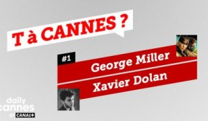 Xavier Dolan et George Miller - T A CANNES #1 - EXCLUSIF DailyCannes by CANAL+
