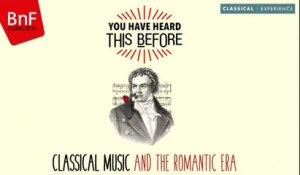 You Have Heard This Before : Classical Music and the Romantic Era