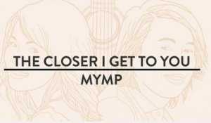 MYMP - The Closer I Get To You (Official Lyric Video)