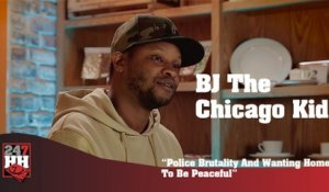 BJ The Chicago Kid - Police Brutality And Wanting Home To Be Peaceful (247HH Exclusive) (247HH Exclusive)