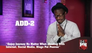 Add-2 - Enjoy Journey No Matter What & Dealing With Internet, Social Media, Blogs Pet Peeves (247HH Exclusive) (247HH Exclusive)