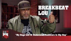 BreakBeat Lou - My Huge List Of Underrated Producers In Hip Hop (247HH Exclusive) (247HH Exclusive)