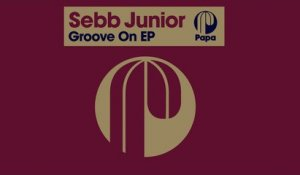 Sebb Junior - Groove On