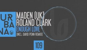 Maden (UK), Roland Clark - Enough Love - (David Penn Remix)