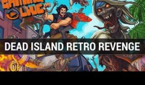 Dead Island retro revenge GAMEPLAY FR