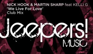Nick Hook, Martin Sharp Ft. Kelli G - We Live For Love - Club Mix