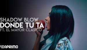 Shadow Blow - Donde Tu Ta ft. El Mayor Clasico