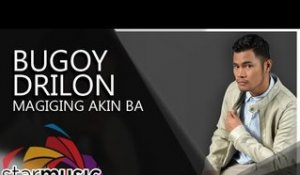 Bugoy Drilon - Magiging Akin Ba (Official Lyric Video)