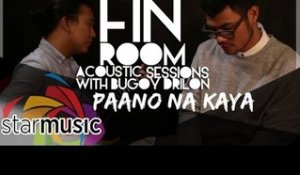 Bugoy Drilon - Paano Na Kaya (Fin Room Acoustic Sessions)