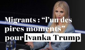 "Migrants : ""l'un des pires moments"" pour Ivanka Trump"
