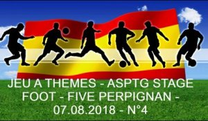 JEU A THEMES - ASPTG STAGE FOOT - FIVE PERPIGNAN - 07.08.2018 - N°4