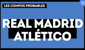 Real Madrid - Atlético : les compositions probables