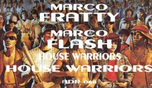 MARCO FRATTY & MARCO FLASH - House Warriors