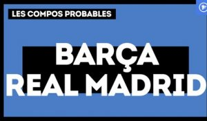 FC Barcelone - Real Madrid : les compos probables