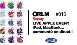 Replay Live ORLM-310 : iPad, MacBook, l'Apple Event commenté en direct !