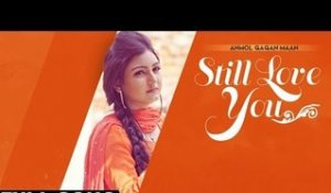 ANMOL GAGAN MAAN - Still Love U | Anmol Gagan Maan | Latest Punjabi Songs 2015 | Jass Records