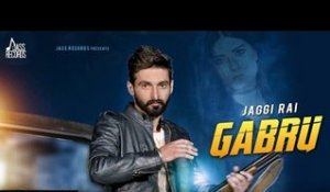 Gabru| Full HD) | Jaggi Rai| New Punjabi Songs 2017 | Latest Punjabi Songs 2017