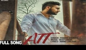 Att  | ( Full Song)  | Pawan Ghuman | New Punjabi Songs 2017 | Latest Punjabi Songs 2017