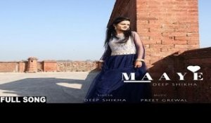 Maaye| ( Full HD)  | Deep Shikha | New Punjabi Songs 2017 | Latest Punjabi Songs 2017