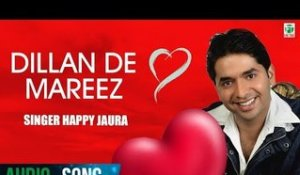 Dillan De Mareez | Happy Jaura | (Audio Song) | Latest Punjabi Songs 2018 | Finetone