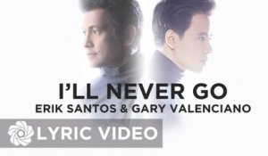 Erik Santos x Gary Valenciano - I'll Never Go (Official Lyric Video)