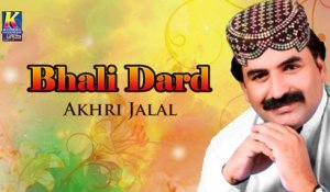 Bhali Dard Pyo Day - Akhir Jalal New Song - Sindhi Hit Songs