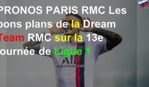 PRONOS PARIS RMC Les bons plans de la Dream Team RMC sur la 13e journée de Ligue 1