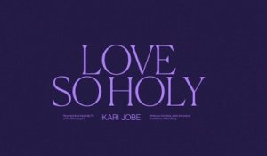 Kari Jobe - Love So Holy