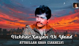 Vichhar Gayan Di Yaad | Latest Song | Attaullah Khan Esakhelvi