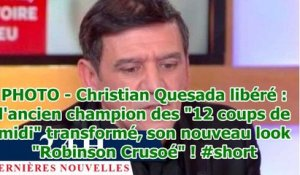 "PHOTO - Christian Quesada libéré : l'ancien champion des ""12 coups de midi"" transformé, son nou..."