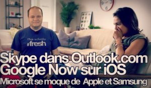 freshnews #429 Skype dans Outlook.com. Google Now sur iOS. Microsoft se moque de Apple et Samsung (30/04/13)