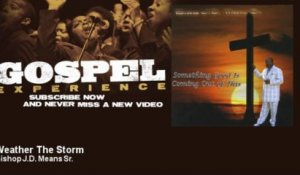 Bishop J.D. Means Sr. - Weather The Storm - Gospel